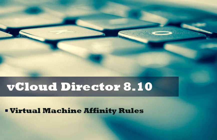 vCloud Director 8.10: для чего нужны Virtual Machine Affinity Rules