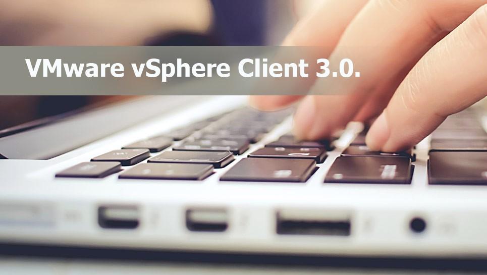 VMware vSphere Client 3.0 – обзор ключевых особенностей